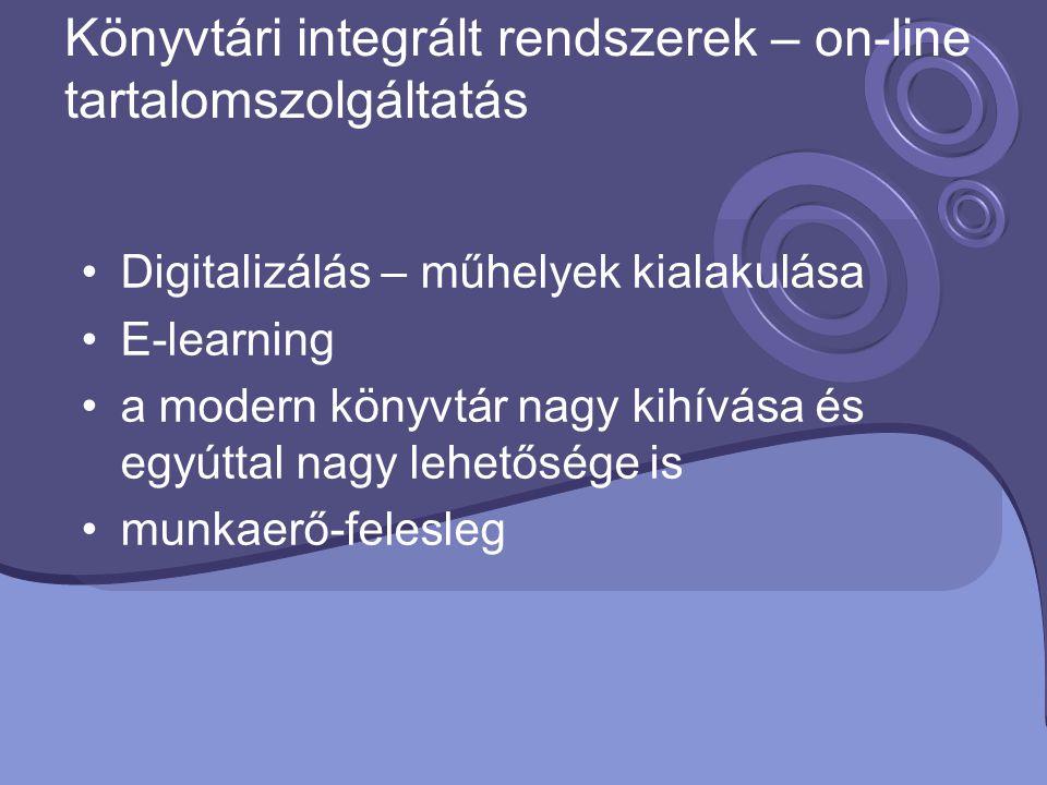 Digitalizálás – műhelyek kialakulása E-learning a modern könyvtár nagy kihívása és egyúttal nagy lehetősége is munkaerő-felesleg Könyvtári integrált r