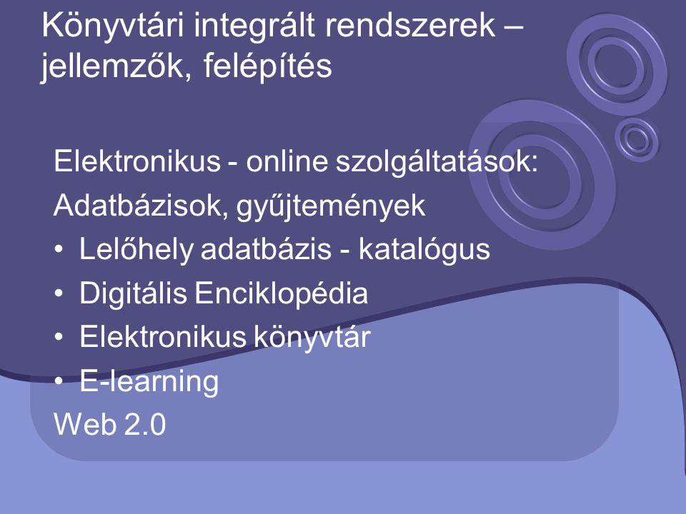 Elektronikus - online szolgáltatások: Adatbázisok, gyűjtemények Lelőhely adatbázis - katalógus Digitális Enciklopédia Elektronikus könyvtár E-learning