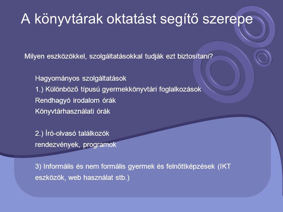 Milyen eszközökkel, szolgáltatásokkal tudják ezt biztosítani? Hagyományos szolgáltatások 1.) Különböző típusú gyermekkönyvtári foglalkozások Rendhagyó