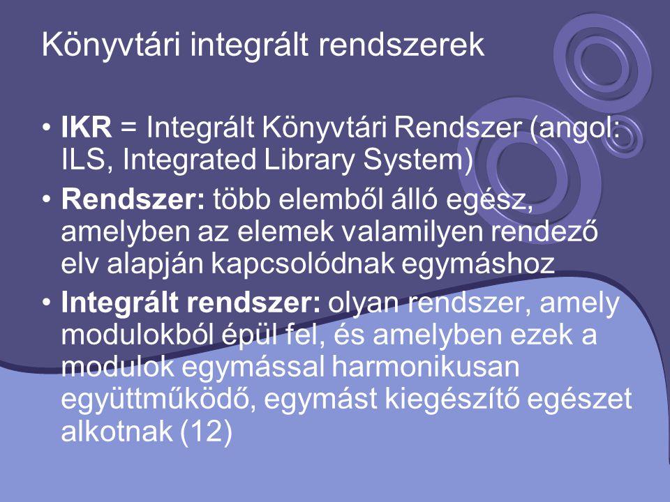 Könyvtári integrált rendszerek IKR = Integrált Könyvtári Rendszer (angol: ILS, Integrated Library System) Rendszer: több elemből álló egész, amelyben
