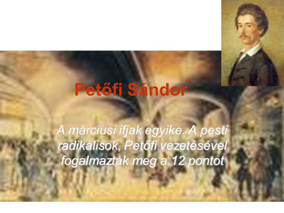 A márciusi ifjak egyike. A pesti radikálisok, Petőfi vezetésével fogalmazták meg a 12 pontot Petőfi Sándor