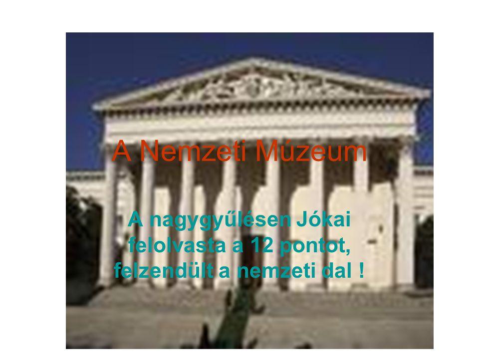 A Nemzeti Múzeum A nagygyűlésen Jókai felolvasta a 12 pontot, felzendült a nemzeti dal !