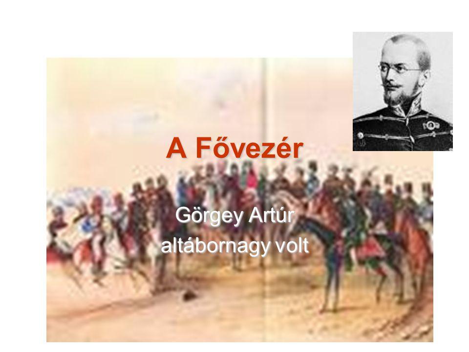 A Fővezér Görgey Artúr altábornagy volt