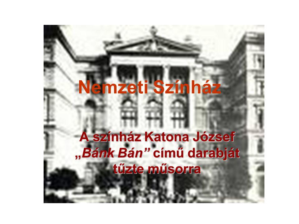 """Nemzeti Színház A színház Katona József """"Bánk Bán"""" című darabját tűzte műsorra"""