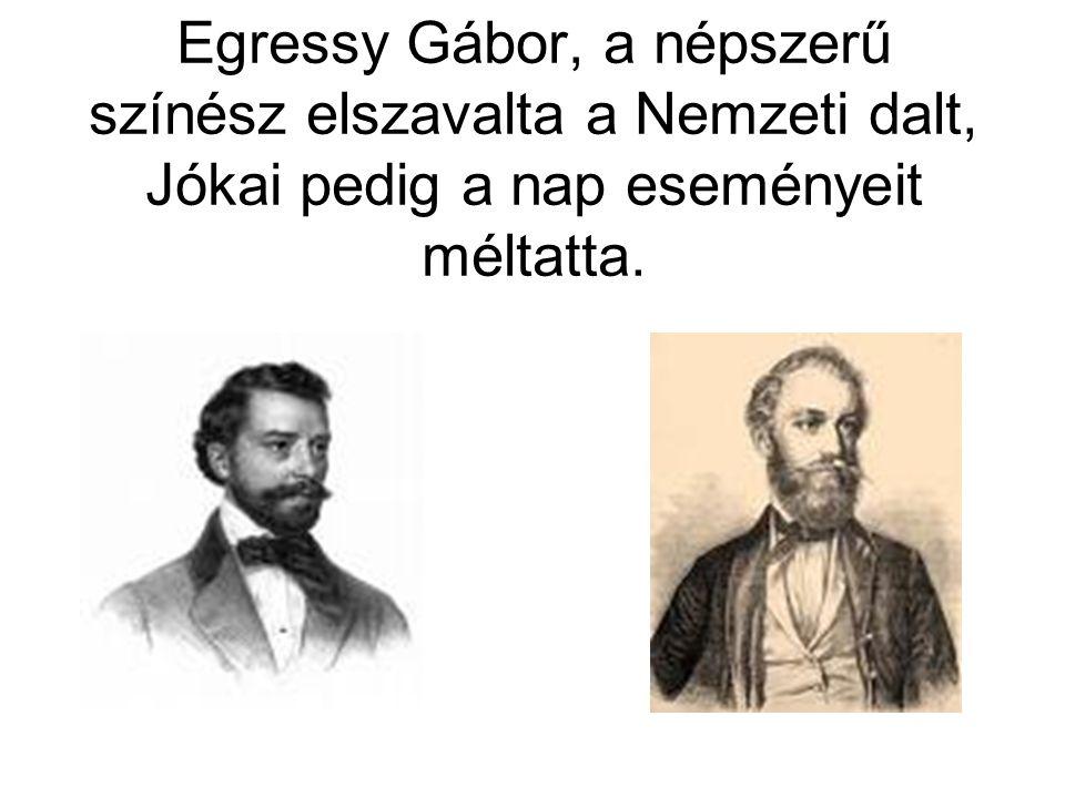 Egressy Gábor, a népszerű színész elszavalta a Nemzeti dalt, Jókai pedig a nap eseményeit méltatta.