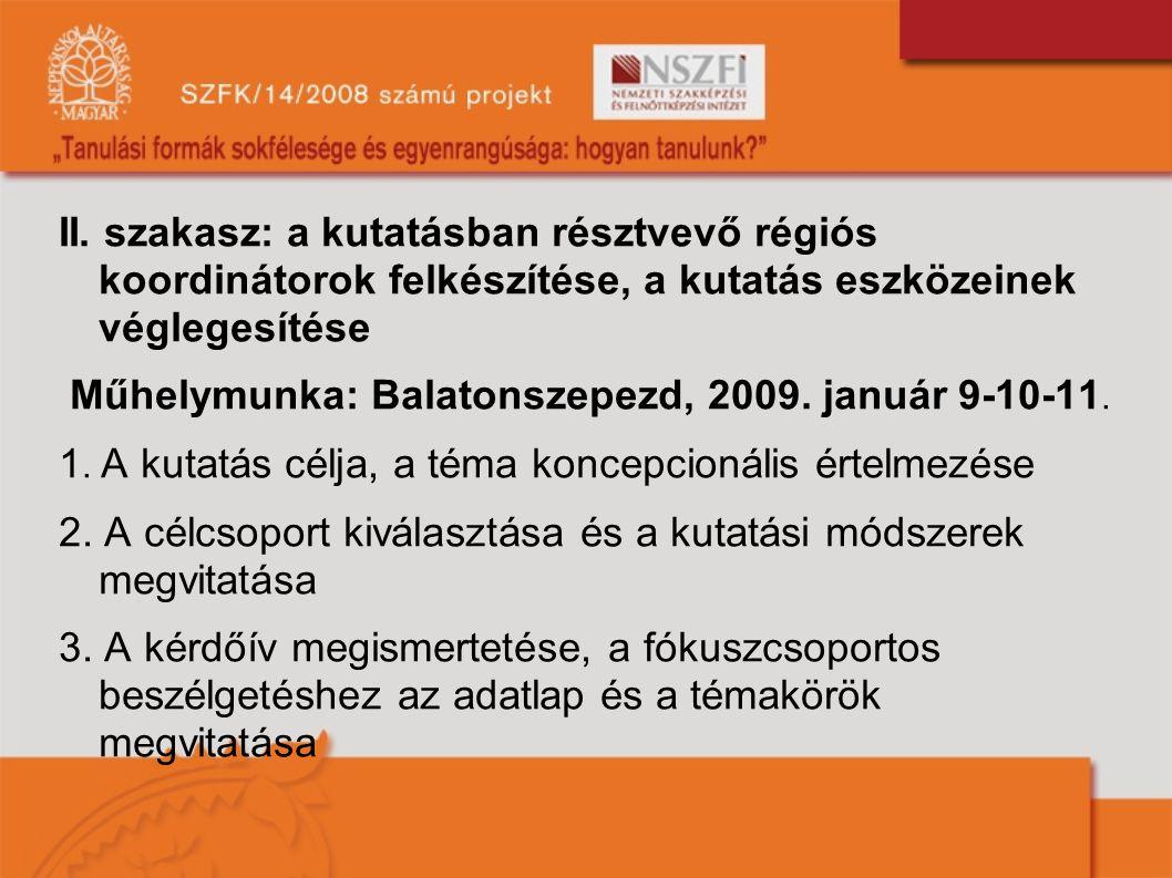 II. szakasz: a kutatásban résztvevő régiós koordinátorok felkészítése, a kutatás eszközeinek véglegesítése Műhelymunka: Balatonszepezd, 2009. január 9