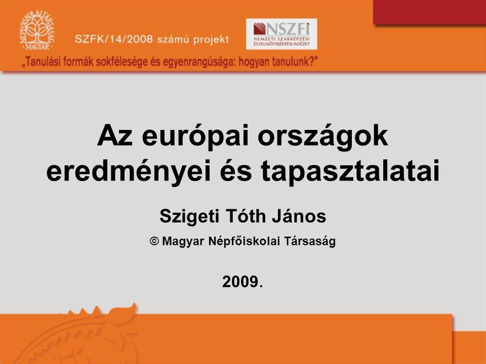 Az európai országok eredményei és tapasztalatai Szigeti Tóth János © Magyar Népfőiskolai Társaság 2009.