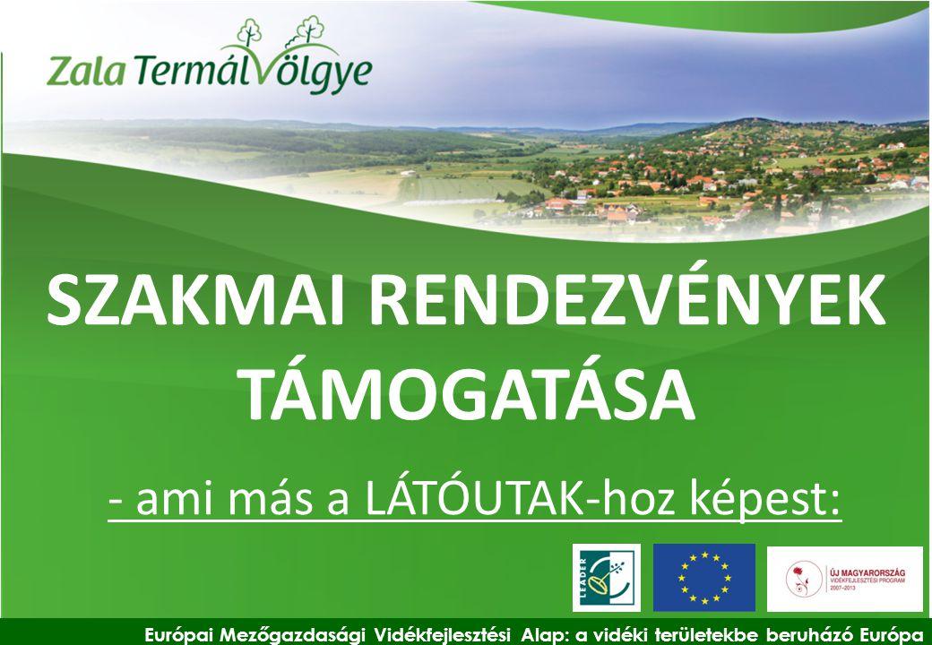 Európai Mezőgazdasági Vidékfejlesztési Alap: a vidéki területekbe beruházó Európa SZAKMAI RENDEZVÉNYEK TÁMOGATÁSA - ami más a LÁTÓUTAK-hoz képest: