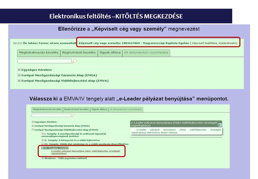 """Elektronikus feltöltés –KITÖLTÉS MEGKEZDÉSE Ellenőrizze a """"Képviselt cég vagy személy megnevezést Válassza ki a EMVA/IV tengely alatt """"e-Leader pályázat benyújtása menüpontot."""