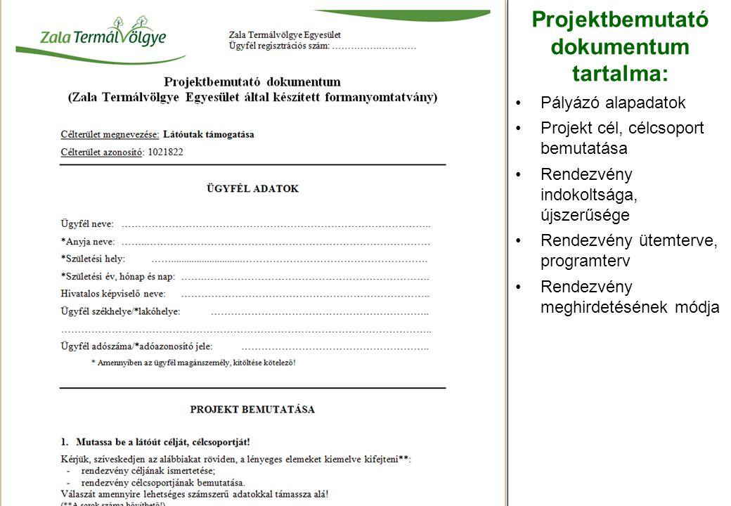 Projektbemutató dokumentum tartalma: Pályázó alapadatok Projekt cél, célcsoport bemutatása Rendezvény indokoltsága, újszerűsége Rendezvény ütemterve, programterv Rendezvény meghirdetésének módja