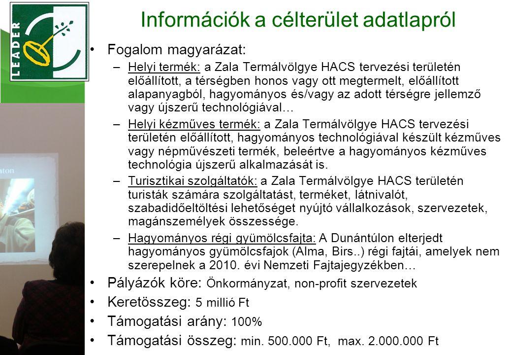 Fogalom magyarázat: –Helyi termék: a Zala Termálvölgye HACS tervezési területén előállított, a térségben honos vagy ott megtermelt, előállított alapanyagból, hagyományos és/vagy az adott térségre jellemző vagy újszerű technológiával… –Helyi kézműves termék: a Zala Termálvölgye HACS tervezési területén előállított, hagyományos technológiával készült kézműves vagy népművészeti termék, beleértve a hagyományos kézműves technológia újszerű alkalmazását is.
