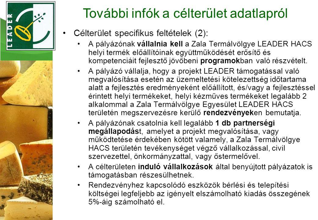 Célterület specifikus feltételek (2): A pályázónak vállalnia kell a Zala Termálvölgye LEADER HACS helyi termék előállítóinak együttműködését erősítő és kompetenciáit fejlesztő jövőbeni programokban való részvételt.
