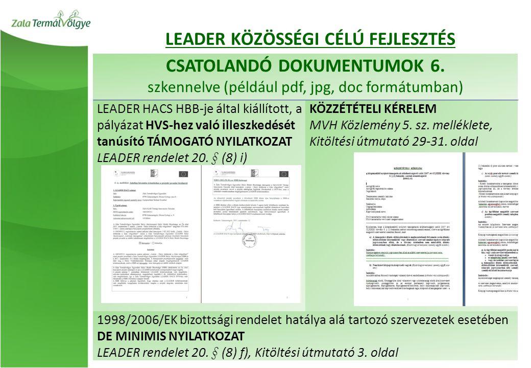 CSATOLANDÓ DOKUMENTUMOK 6. szkennelve (például pdf, jpg, doc formátumban) LEADER HACS HBB-je által kiállított, a pályázat HVS-hez való illeszkedését t
