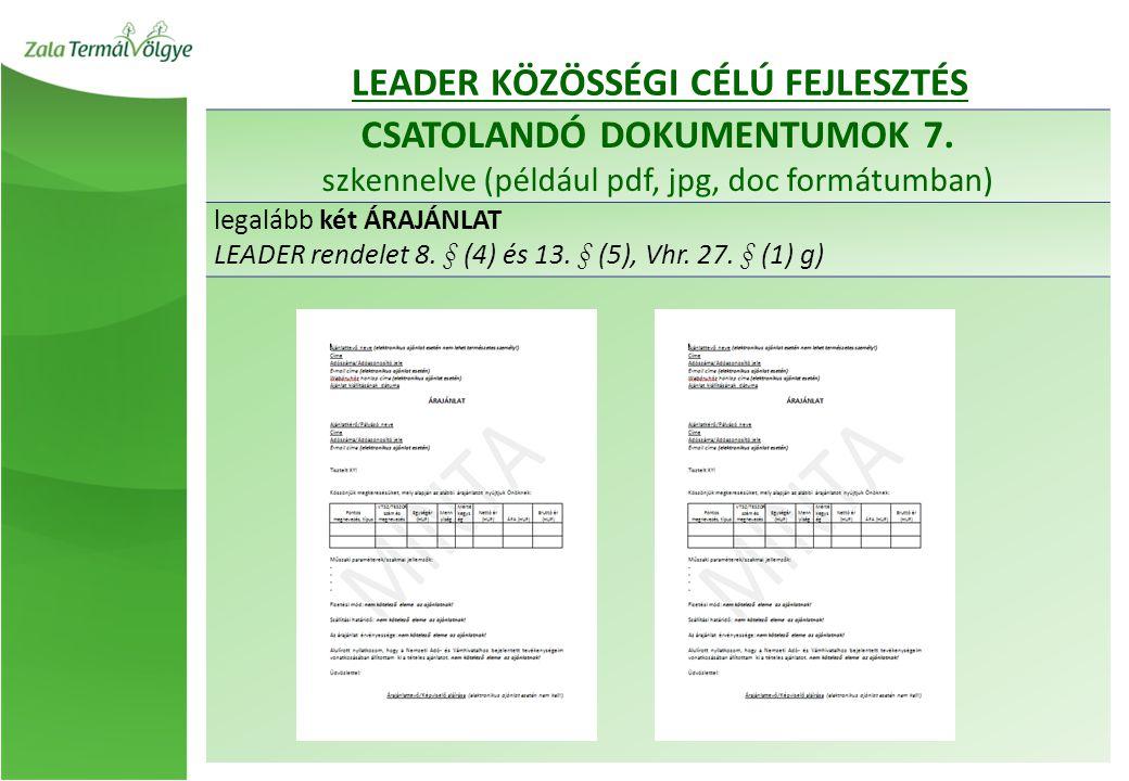 CSATOLANDÓ DOKUMENTUMOK 7. szkennelve (például pdf, jpg, doc formátumban) legalább két ÁRAJÁNLAT LEADER rendelet 8. § (4) és 13. § (5), Vhr. 27. § (1)