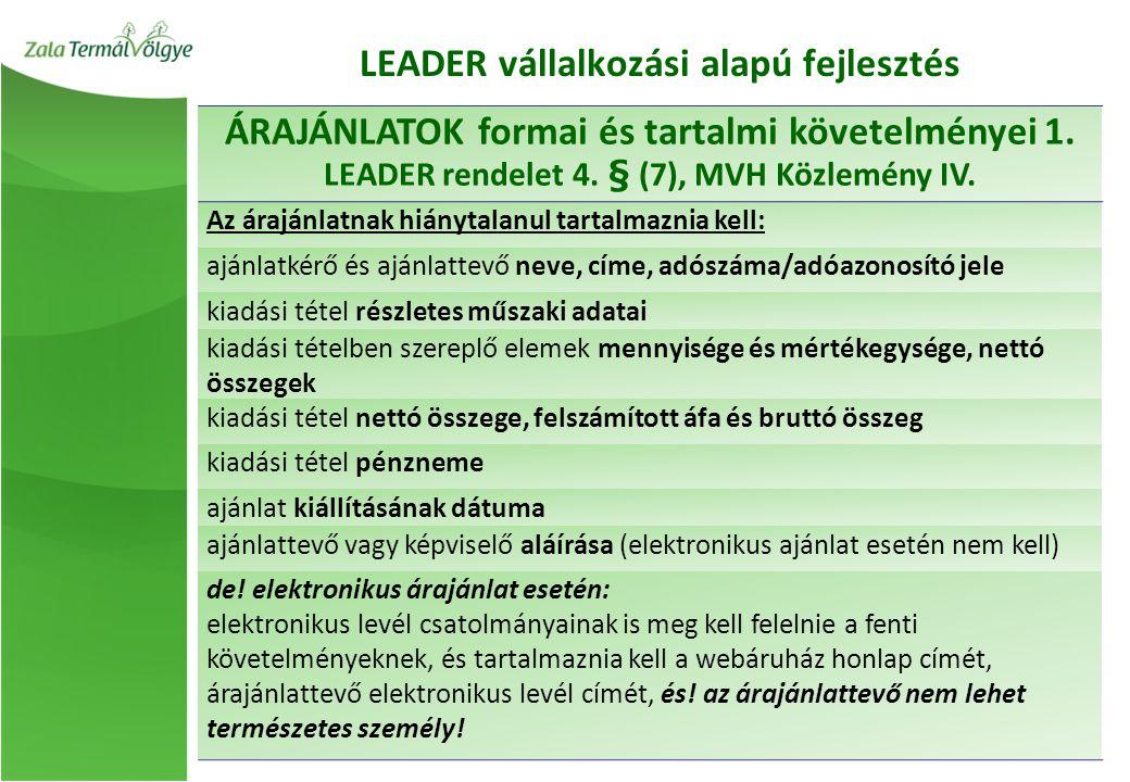 ÁRAJÁNLATOK formai és tartalmi követelményei 1. LEADER rendelet 4. § (7), MVH Közlemény IV. Az árajánlatnak hiánytalanul tartalmaznia kell: ajánlatkér