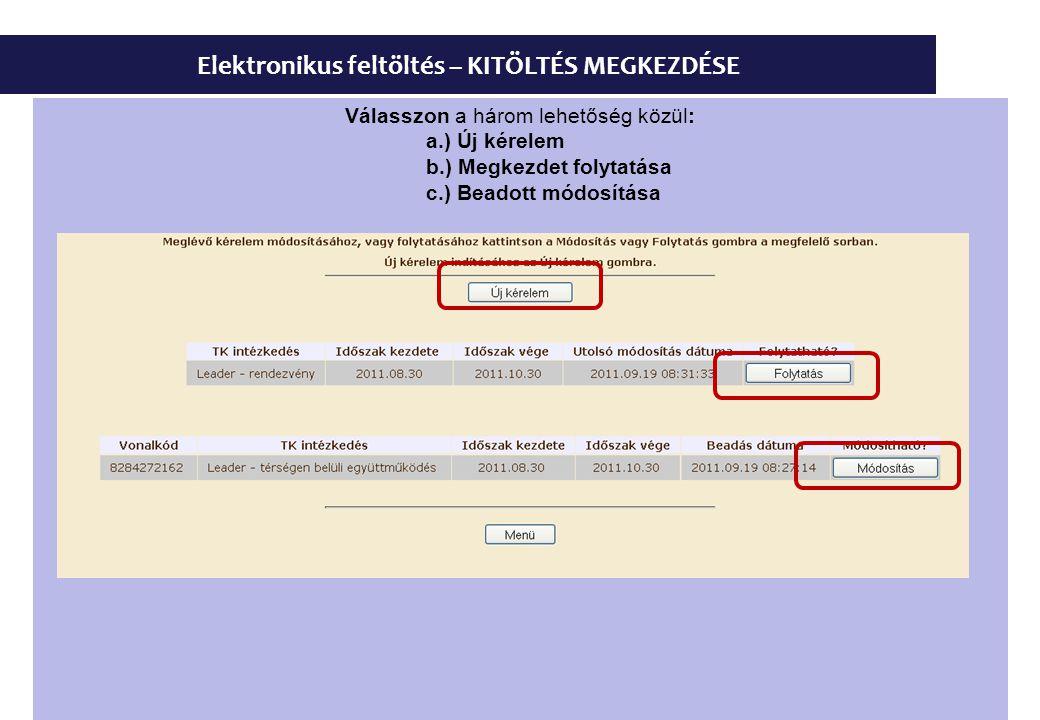 Elektronikus feltöltés – KITÖLTÉS MEGKEZDÉSE Válasszon a három lehetőség közül: a.) Új kérelem b.) Megkezdet folytatása c.) Beadott módosítása