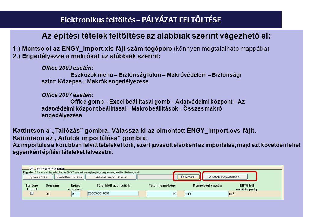 Elektronikus feltöltés – PÁLYÁZAT FELTÖLTÉSE Az építési tételek feltöltése az alábbiak szerint végezhető el: 1.) Mentse el az ÉNGY_import.xls fájl szá
