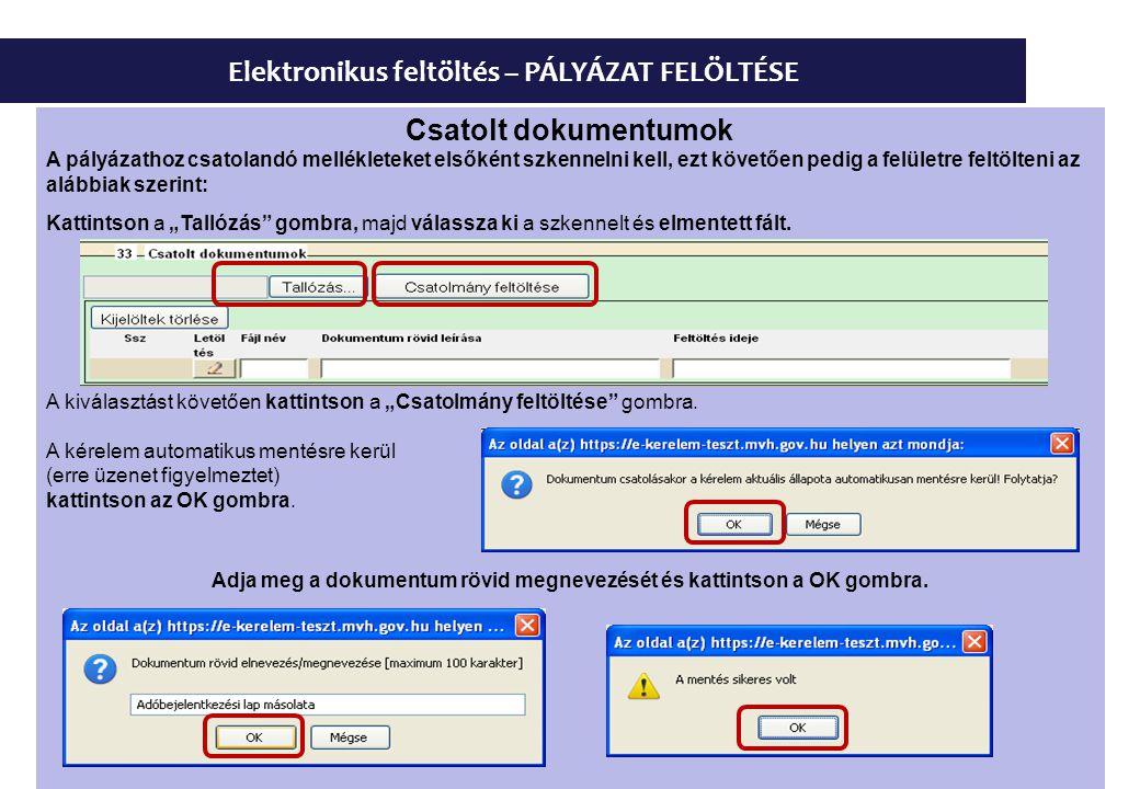 Elektronikus feltöltés – PÁLYÁZAT FELÖLTÉSE Csatolt dokumentumok A pályázathoz csatolandó mellékleteket elsőként szkennelni kell, ezt követően pedig a