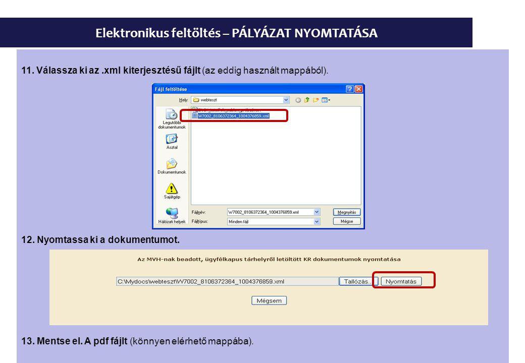 Elektronikus feltöltés – PÁLYÁZAT NYOMTATÁSA 11. Válassza ki az.xml kiterjesztésű fájlt (az eddig használt mappából). 12. Nyomtassa ki a dokumentumot.