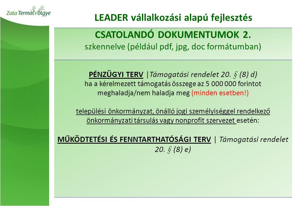 CSATOLANDÓ DOKUMENTUMOK 2. szkennelve (például pdf, jpg, doc formátumban) PÉNZÜGYI TERV |Támogatási rendelet 20. § (8) d) ha a kérelmezett támogatás ö
