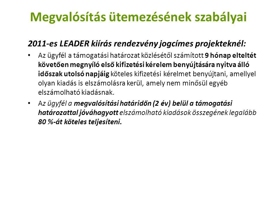 Megvalósítás ütemezésének szabályai 2011-es LEADER kiírás rendezvény jogcímes projekteknél: Az ügyfél a támogatási határozat közlésétől számított 9 hónap elteltét követően megnyíló első kifizetési kérelem benyújtására nyitva álló időszak utolsó napjáig köteles kifizetési kérelmet benyújtani, amellyel olyan kiadás is elszámolásra kerül, amely nem minősül egyéb elszámolható kiadásnak.