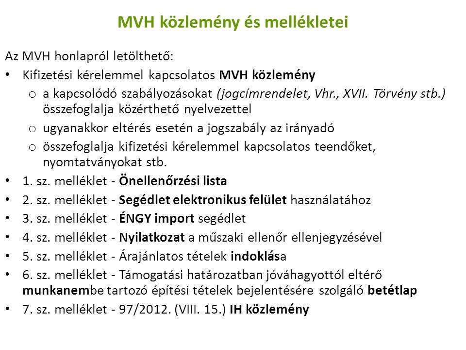 MVH közlemény és mellékletei Az MVH honlapról letölthető: Kifizetési kérelemmel kapcsolatos MVH közlemény o a kapcsolódó szabályozásokat (jogcímrendelet, Vhr., XVII.