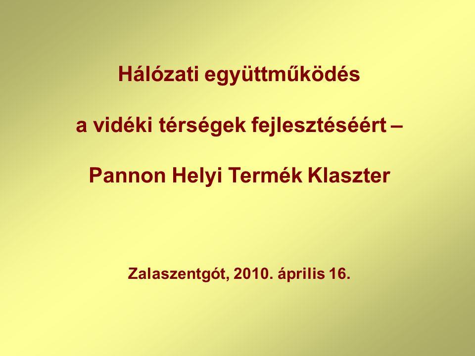 Hálózati együttműködés a vidéki térségek fejlesztéséért – Pannon Helyi Termék Klaszter Zalaszentgót, 2010. április 16.