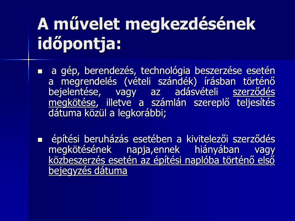 A művelet megkezdésének időpontja: a gép, berendezés, technológia beszerzése esetén a megrendelés (vételi szándék) írásban történő bejelentése, vagy a