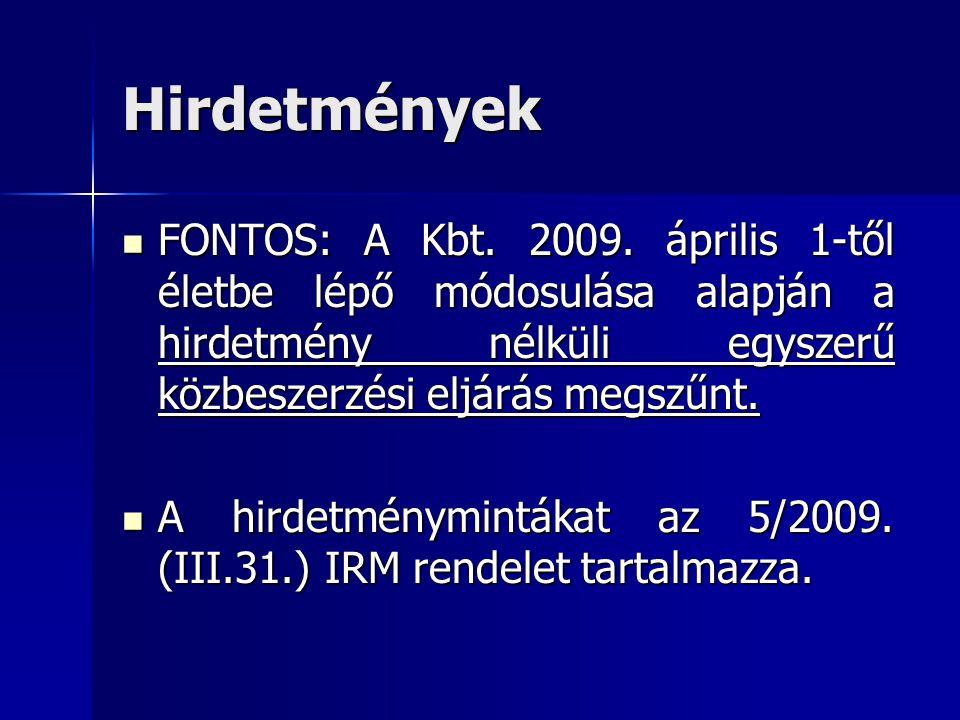 Hirdetmények FONTOS: A Kbt. 2009. április 1-től életbe lépő módosulása alapján a hirdetmény nélküli egyszerű közbeszerzési eljárás megszűnt. FONTOS: A