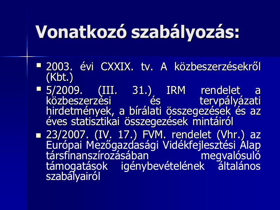 Vonatkozó szabályozás:  2003. évi CXXIX. tv. A közbeszerzésekről (Kbt.)  5/2009. (III. 31.) IRM rendelet a közbeszerzési és tervpályázati hirdetmény