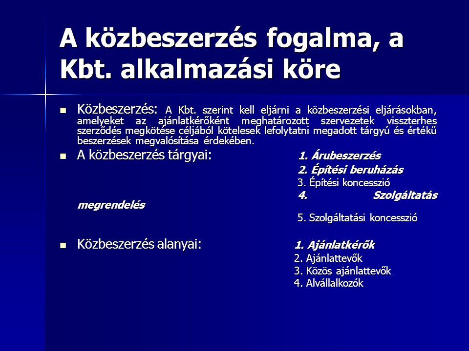 A közbeszerzés fogalma, a Kbt. alkalmazási köre Közbeszerzés: A Kbt. szerint kell eljárni a közbeszerzési eljárásokban, amelyeket az ajánlatkérőként m