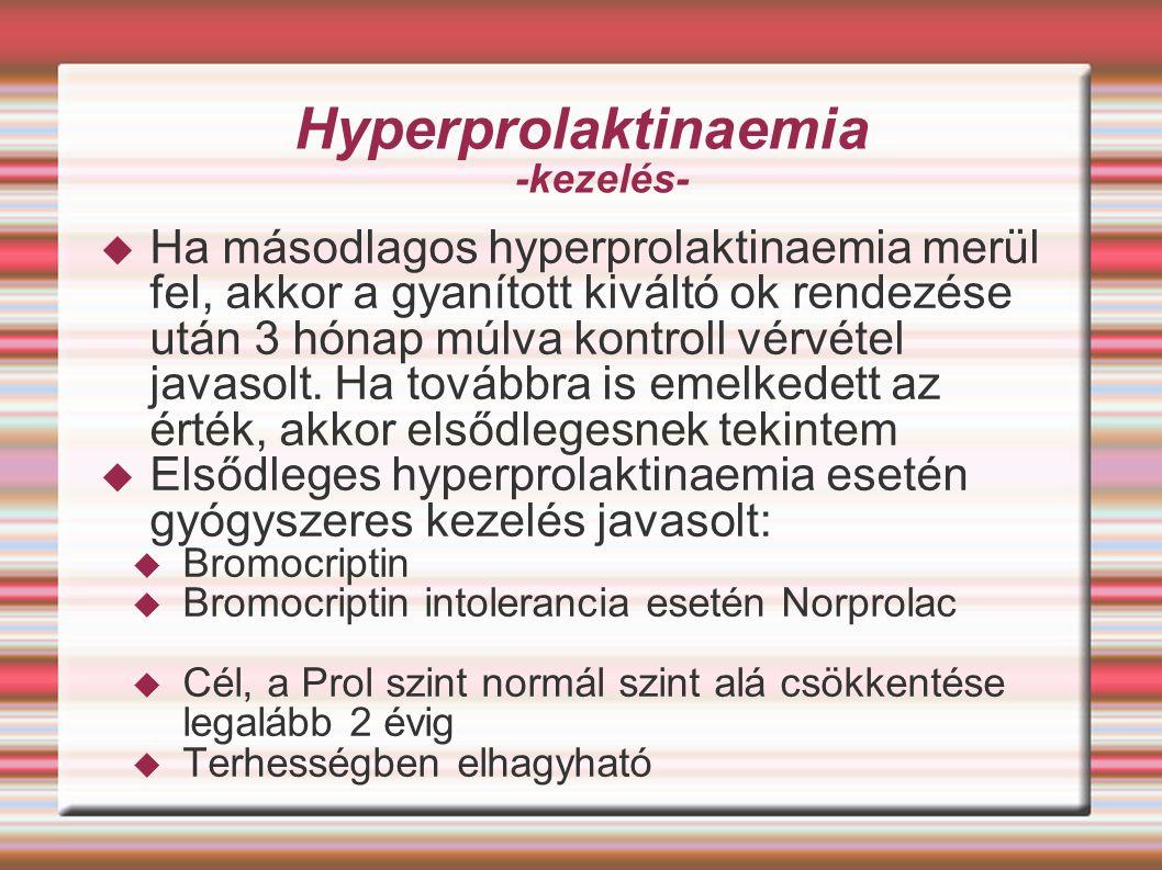Hyperprolaktinaemia -kezelés-  Ha másodlagos hyperprolaktinaemia merül fel, akkor a gyanított kiváltó ok rendezése után 3 hónap múlva kontroll vérvét