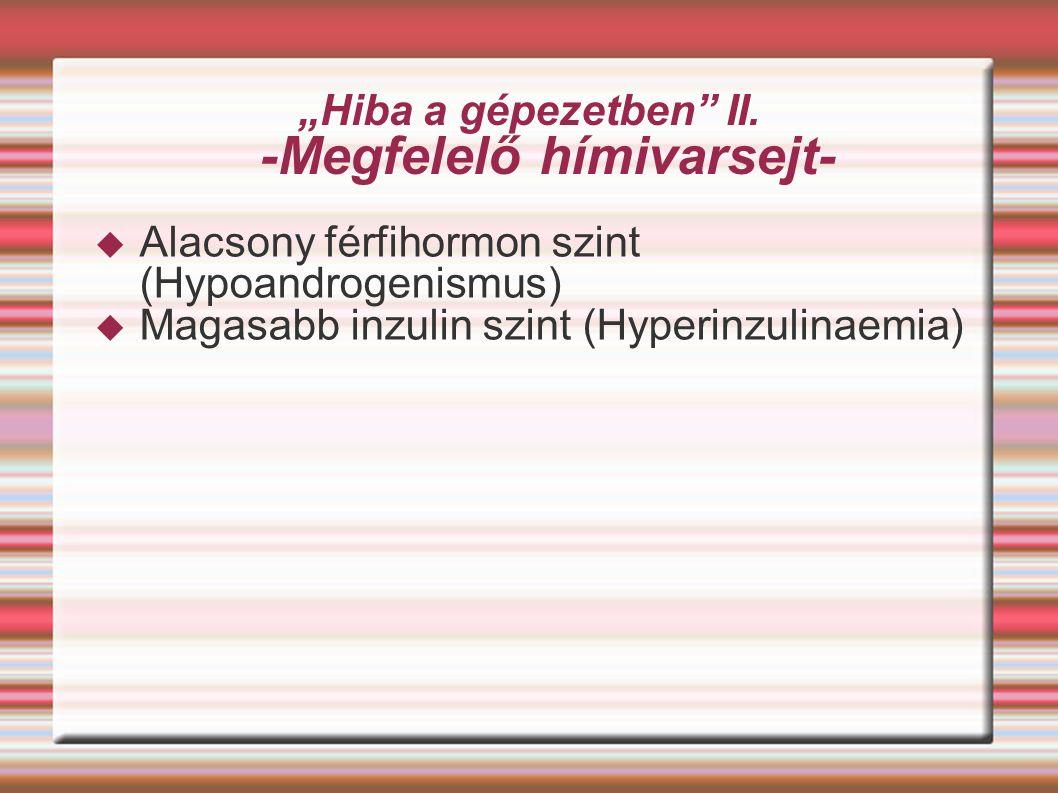 """""""Hiba a gépezetben"""" II. -Megfelelő hímivarsejt-  Alacsony férfihormon szint (Hypoandrogenismus)  Magasabb inzulin szint (Hyperinzulinaemia)"""