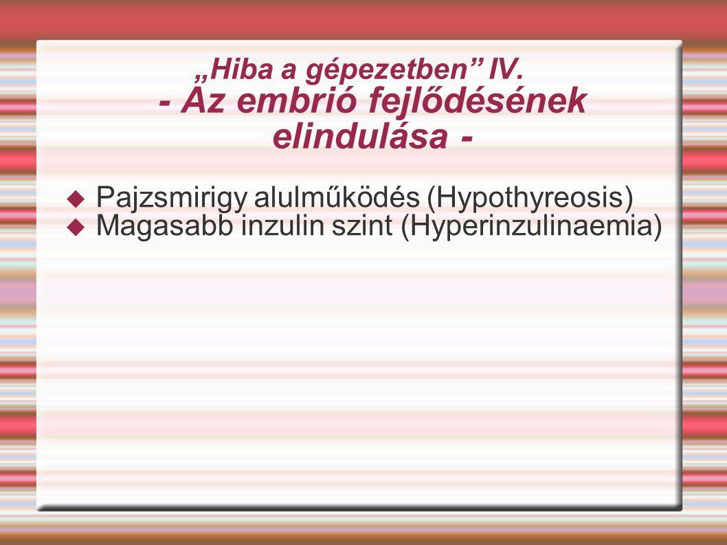 """""""Hiba a gépezetben"""" IV. - Az embrió fejlődésének elindulása -  Pajzsmirigy alulműködés (Hypothyreosis)  Magasabb inzulin szint (Hyperinzulinaemia)"""