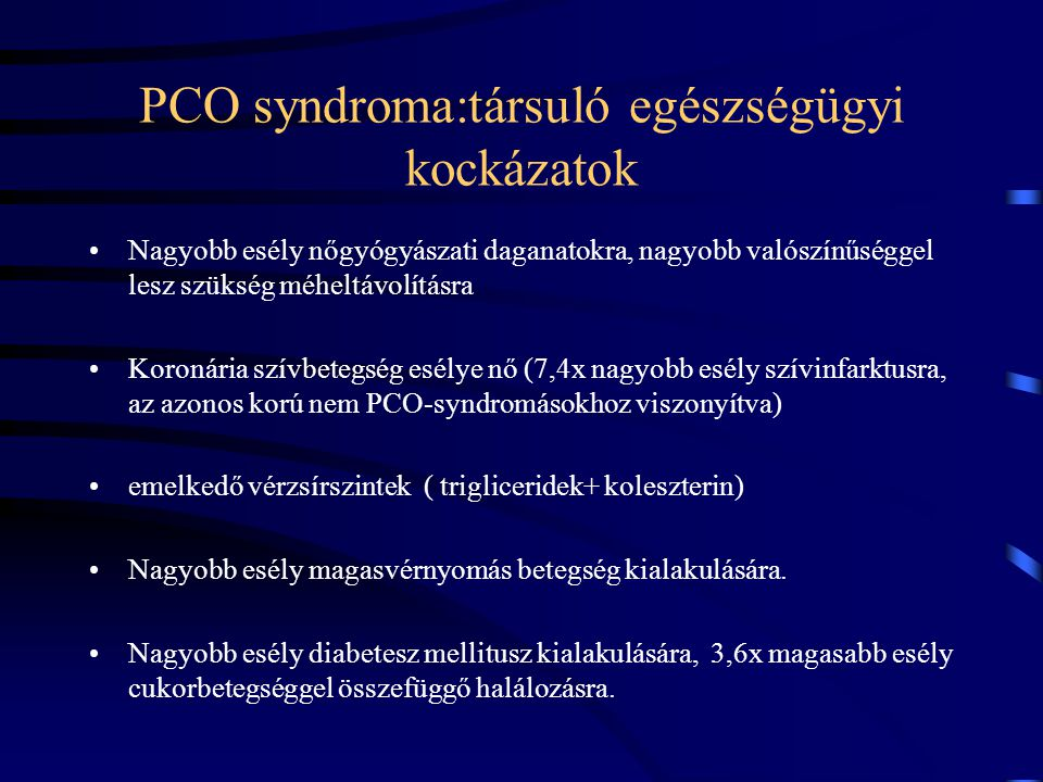 PCO syndroma:társuló egészségügyi kockázatok Nagyobb esély nőgyógyászati daganatokra, nagyobb valószínűséggel lesz szükség méheltávolításra Koronária