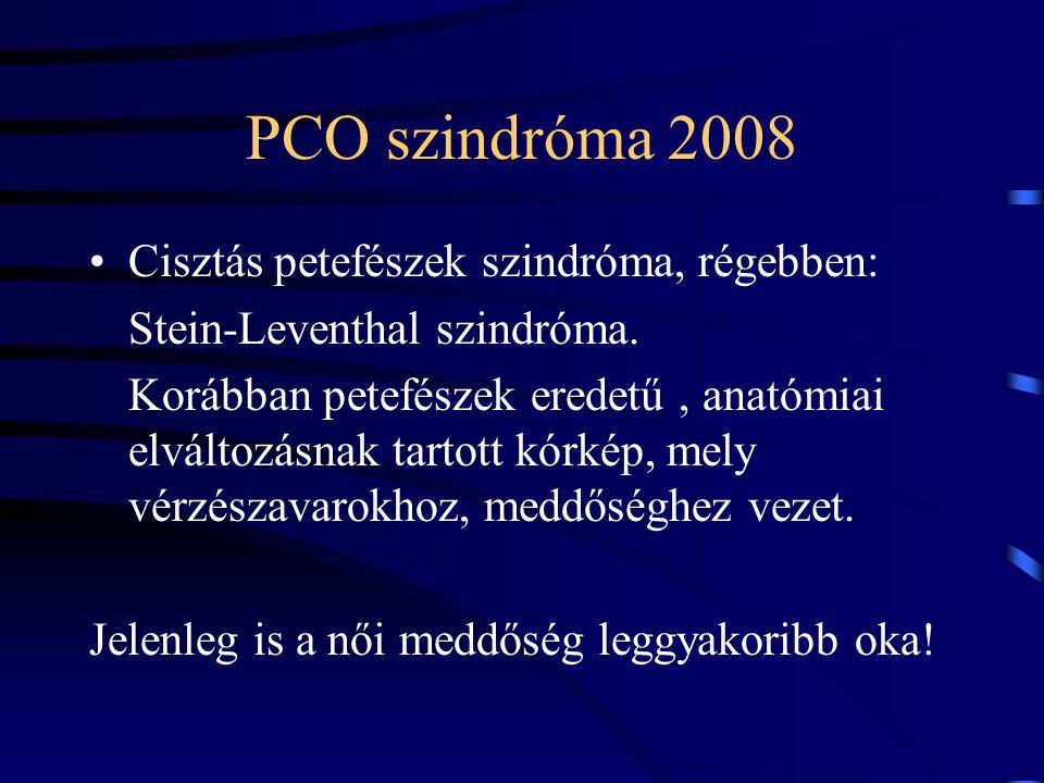 PCO szindróma 2008 Cisztás petefészek szindróma, régebben: Stein-Leventhal szindróma. Korábban petefészek eredetű, anatómiai elváltozásnak tartott kór