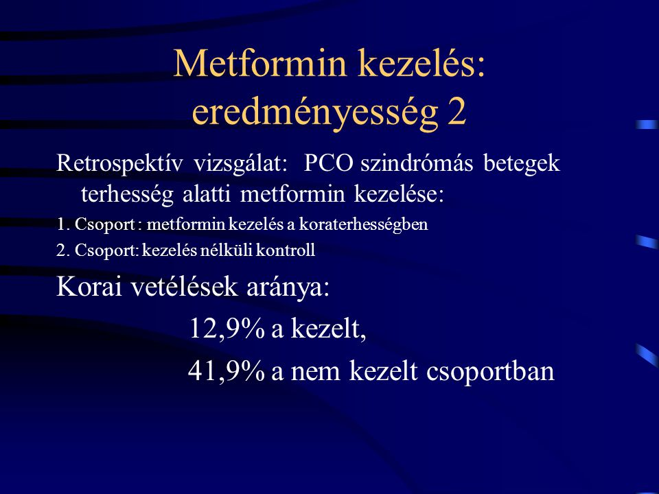 Metformin kezelés: eredményesség 2 Retrospektív vizsgálat: PCO szindrómás betegek terhesség alatti metformin kezelése: 1. Csoport : metformin kezelés