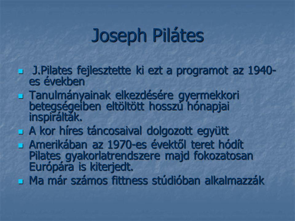 Joseph Pilátes J.Pilates fejlesztette ki ezt a programot az 1940- es években J.Pilates fejlesztette ki ezt a programot az 1940- es években Tanulmányainak elkezdésére gyermekkori betegségeiben eltöltött hosszú hónapjai inspirálták.