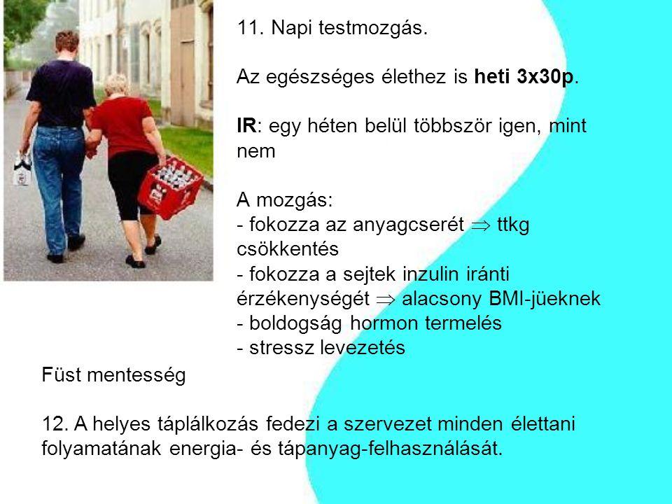 11. Napi testmozgás. Az egészséges élethez is heti 3x30p. IR: egy héten belül többször igen, mint nem A mozgás: - fokozza az anyagcserét  ttkg csökke