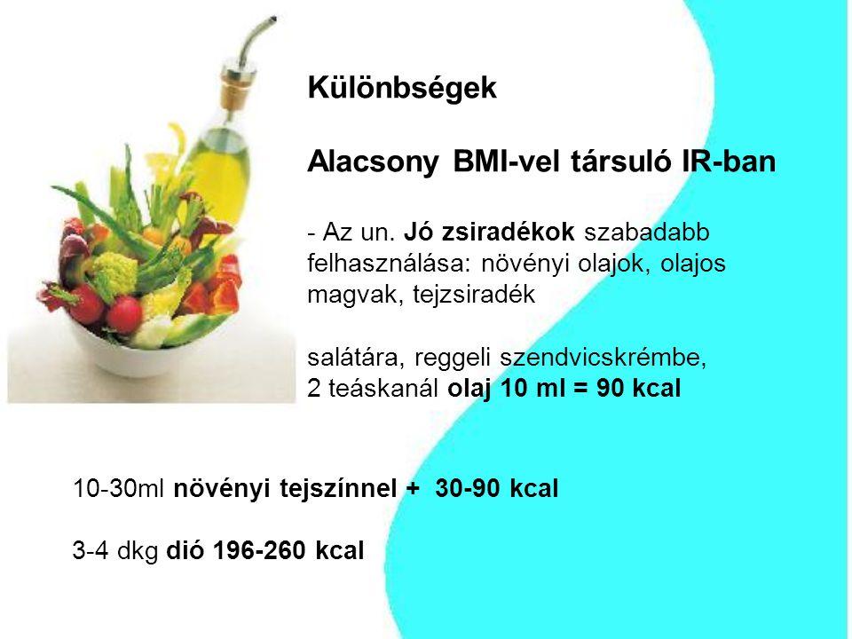 Különbségek Alacsony BMI-vel társuló IR-ban - Az un. Jó zsiradékok szabadabb felhasználása: növényi olajok, olajos magvak, tejzsiradék salátára, regge
