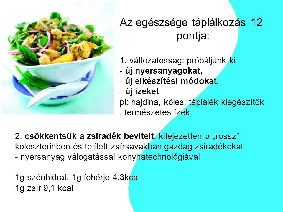 Az egészsége táplálkozás 12 pontja: 1. változatosság: próbáljunk ki - új nyersanyagokat, - új elkészítési módokat, - új ízeket pl: hajdina, köles, táp