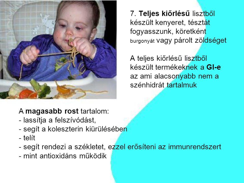 7. Teljes kiőrlésű lisztből készült kenyeret, tésztát fogyasszunk, köretként burgonyát vagy párolt zöldséget A teljes kiőrlésű lisztből készült termék
