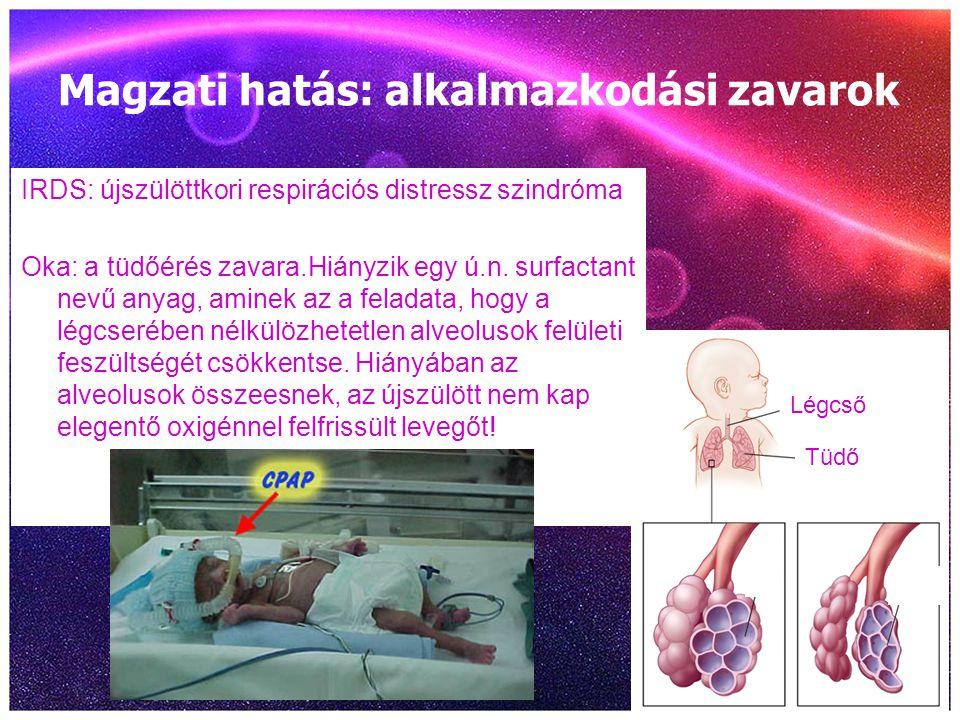 Magzati hatás: alkalmazkodási zavarok IRDS: újszülöttkori respirációs distressz szindróma Oka: a tüdőérés zavara.Hiányzik egy ú.n. surfactant nevű any