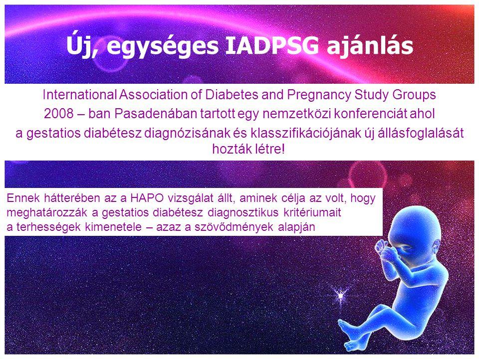 Új, egységes IADPSG ajánlás International Association of Diabetes and Pregnancy Study Groups 2008 – ban Pasadenában tartott egy nemzetközi konferenciá
