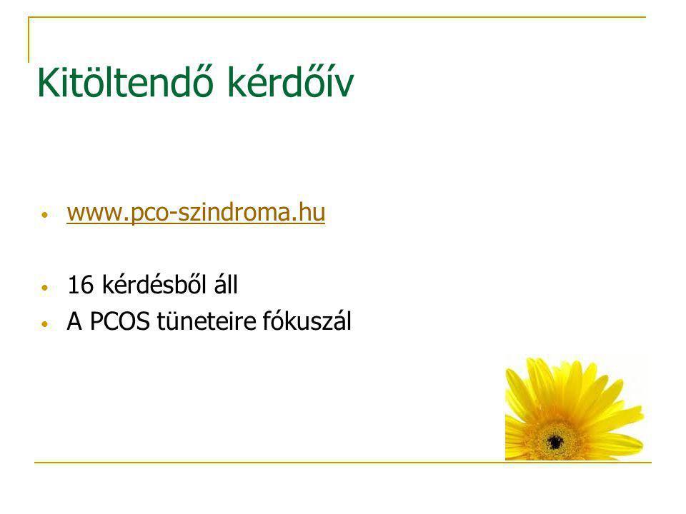 Kitöltendő kérdőív www.pco-szindroma.hu 16 kérdésből áll A PCOS tüneteire fókuszál