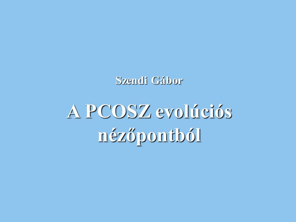 Szendi Gábor A PCOSZ evolúciós nézőpontból