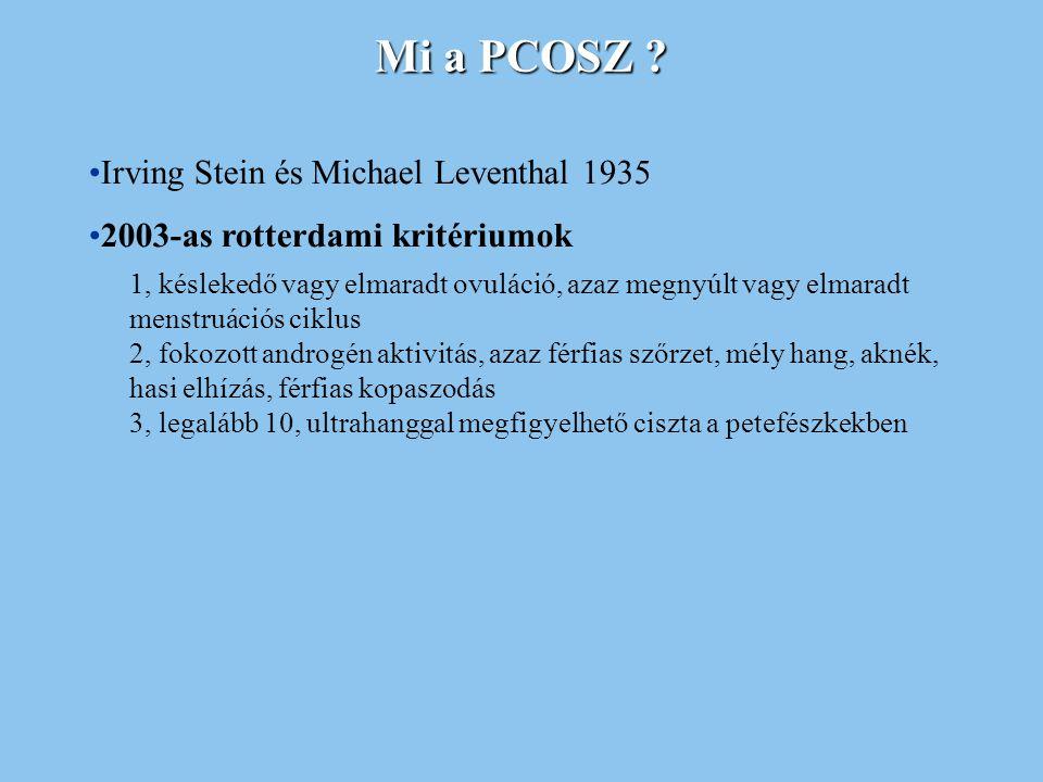 Mi a PCOSZ ? Irving Stein és Michael Leventhal 1935 2003-as rotterdami kritériumok 1, késlekedő vagy elmaradt ovuláció, azaz megnyúlt vagy elmaradt me