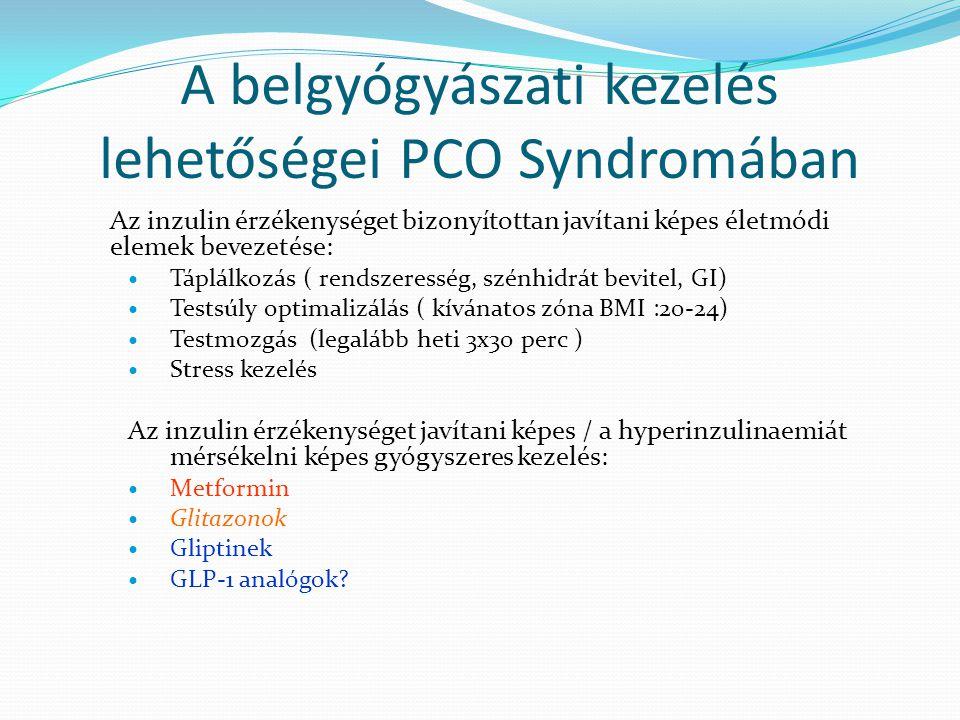 A belgyógyászati kezelés lehetőségei PCO Syndromában Az inzulin érzékenységet bizonyítottan javítani képes életmódi elemek bevezetése: Táplálkozás ( r