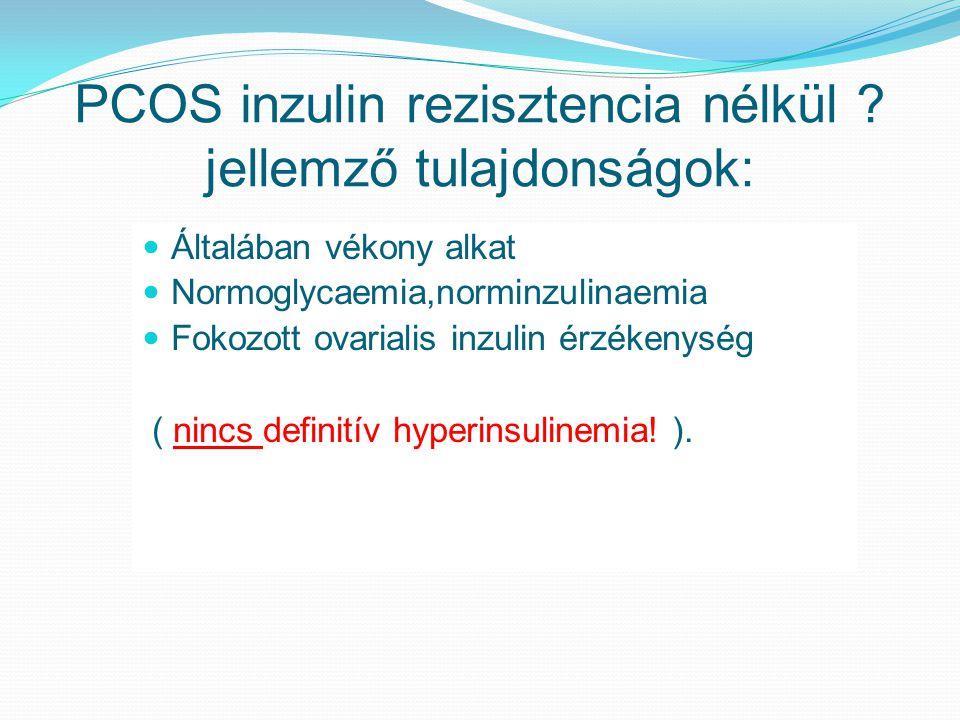 PCOS inzulin rezisztencia nélkül ? jellemző tulajdonságok: Általában vékony alkat Normoglycaemia,norminzulinaemia Fokozott ovarialis inzulin érzékenys