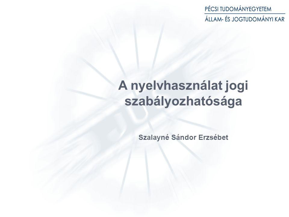 A nyelvhasználat jogi szabályozhatósága Szalayné Sándor Erzsébet